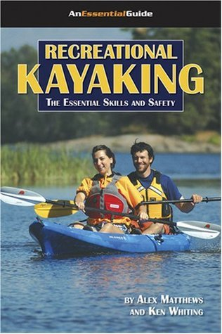 Recreational Kayaking Book: The Essential Skills And Safety  by  Alex  Matthews