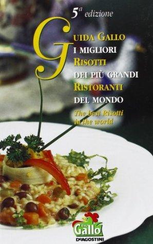 Guida Gallo i Migliori Risotti Dei Piu Grandi Ristoranti Del Mondo: The Best Risotti In The World  by  Various