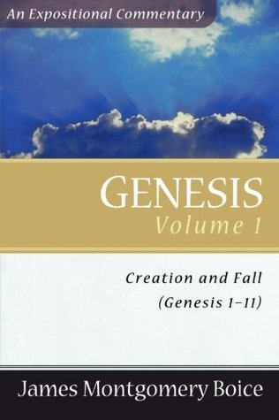 Genesis: An Expositional Commentary, Vol. 1: Genesis 1-11 James Montgomery Boice