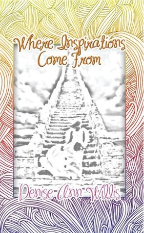 Where Inspirations Come from Denise Ann Willis
