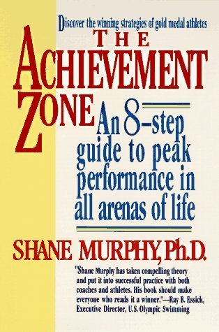 The Achievement Zone: An Eight-step Guide to Peak Performance  by  Shane Murphy