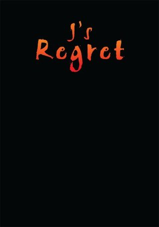 Js Regret  by  Jessie A. Snow