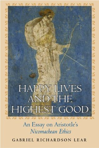 Happy Lives and the Highest Good: An Essay on Aristotles Nicomachean Ethics  by  Gabriel Richardson Lear