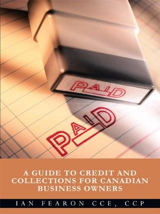 PAID:A Guide to Credit and Collections for Canadian Business Owners  by  Ian Fearon Cce Ccp