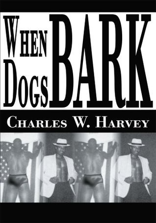 When Dogs Bark Charles W. Harvey