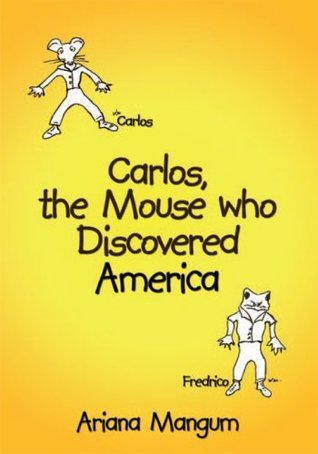 Carlos, the Mouse who Discovered America Ariana Mangum