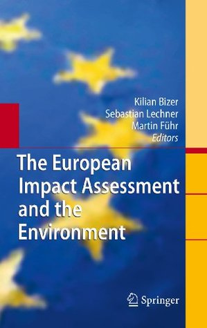 The European Impact Assessment and the Environment  by  Kilian Bizer