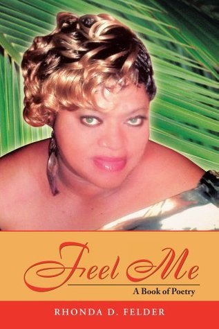 Feel Me:A Book of Poetry Rhonda D. Felder