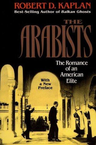 Arabists: The Romance of an American Elite  by  Robert D. Kaplan