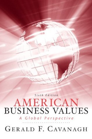 American Business Values (6th Edition) Gerald F. Cavanagh