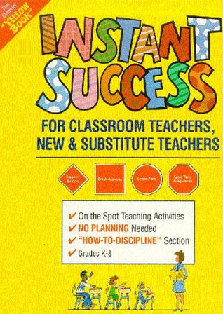 Instant Success for Classroom Teachers: New and Substitute Teachers Grades K Through 8  by  Barbara Cawthorne
