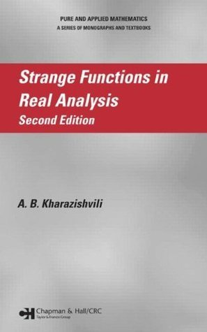 Strange Functions in Real Analysis, Second Edition  by  Alexander Kharazishvili