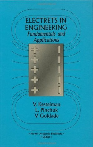 Electrets in Engineering: Fundamentals and Applications  by  V.N. Kestelman