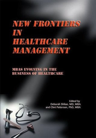 New Frontiers in Healthcare Management : MBAs Evolving in the Business of Healthcare  by  Deborah Shlian