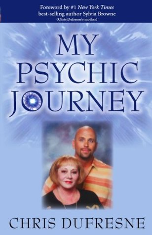My Psychic Journey  by  Chris Dufresne