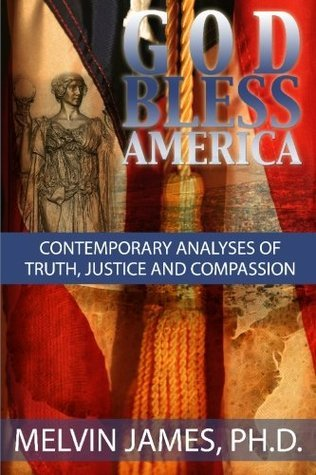 God Bless America: Contemporary Analyses of Truth, Justice and Compassion  by  Melvin W. James