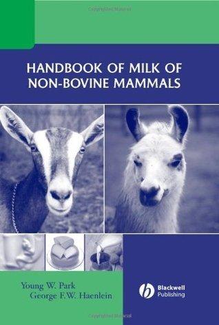Handbook of Milk of Non-Bovine Mammals  by  Young W. Park