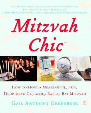 MitzvahChic: How to Host a Meaningful, Fun, Drop-Dead Gorgeous Bar or Bat Mitzvah Gail Anthony Greenberg