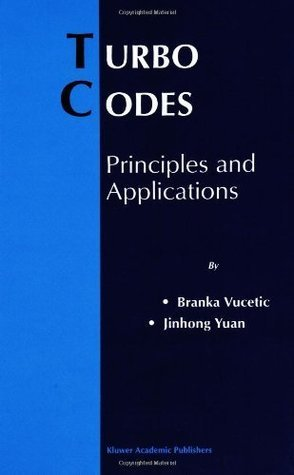 Turbo Codes: Principles and Applications (The Springer International Series in Engineering and Computer Science) Branka Vucetic