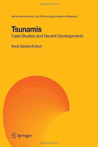 Tsunamis: Case Studies and Recent Developments (Advances in Natural and Technological Hazards Research) Kenji Satake