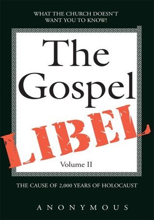 The Gospel Libel Volume II:The Cause of 2,000 Years of Holocaust  by  Anonymous