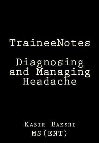 TraineeNotes - Diagnosing and Managing Headache kabir bakshi