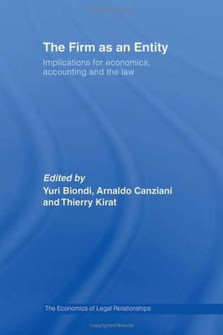 The Firm as an Entity: Implications for Economics, Accounting and the Law (The Economics of Legal Relationships) Yuri Biondi