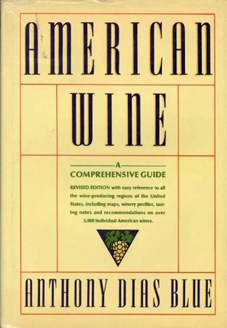 American Wine: A Comprehensive Guide  by  Anthony Dias Blue