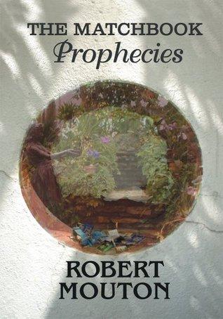 The Matchbook Prophecies Robert Mouton