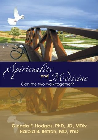 Spirituality and Medicine: Can the Two Walk Together?  by  Glenda F. Hodges