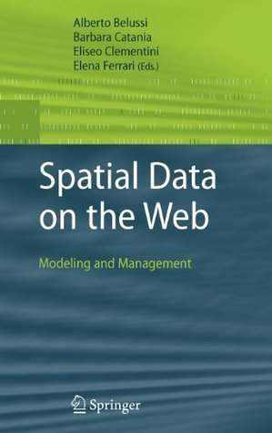 Spatial Data on the Web: Modeling and Management  by  Alberto Belussi
