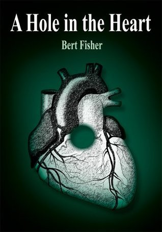 A Hole in the Heart Bert Fisher