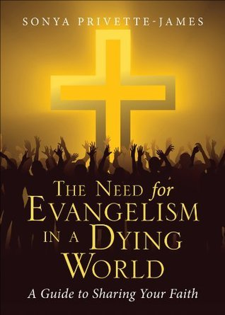 The Need for Evangelism in a Dying World Sonya Privette-James