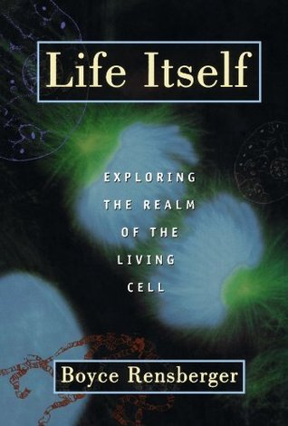 Life Itself: Exploring the Realm of the Living Cell  by  Boyce Rensberger