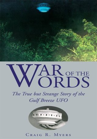 War of the Words : The True but Strange Story of the Gulf Breeze UFO Craig R. Myers