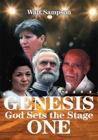 Genesis One: God Sets the Stage Walt Sampson