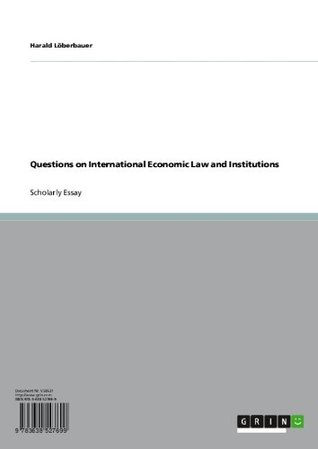 Questions on International Economic Law and Institutions Harald Lxf6berbauer