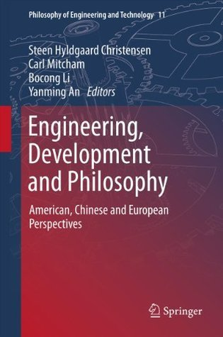 Engineering, Development and Philosophy: American, Chinese and European Perspectives: 11 (Philosophy of Engineering and Technology) Steen Hyldgaard Christensen