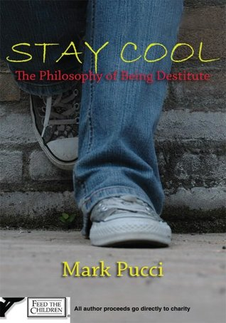 STAY COOL: The Philosophy of Being Destitute  by  Mark Pucci
