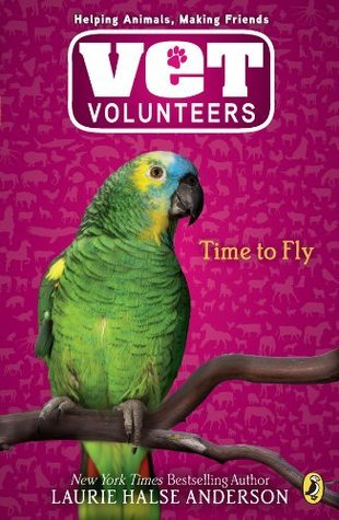 Time to Fly #10 (Vet Volunteers)  by  Laurie Halse Anderson