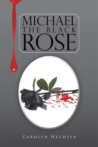 Michael The Black Rose  by  Carolyn Hechler