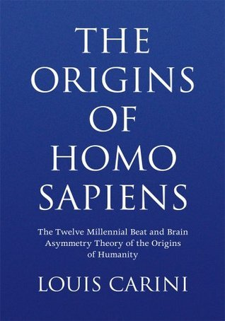 The Origins of Homo Sapiens: The Twelve Millennial Beat and Brain Asymmetry Theory of the Origins of Humanity Louis Carini
