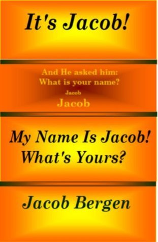 Its Jacob! My Name Is Jacob! Whats Yours?  by  Jacob Bergen