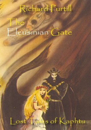 The Eleusinian Gate (Lost Tales of Kaphtu #2)  by  Richard L. Purtill