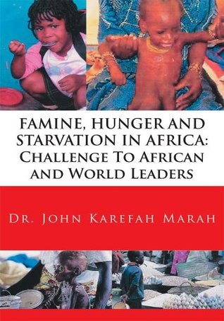 FAMINE, HUNGER AND STARVATION IN AFRICA: Challenge To African and World Leaders  by  John Karefah Marah