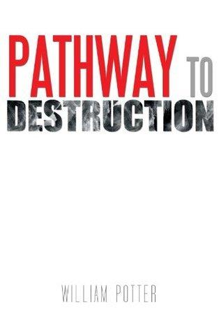 Pathway To Destruction William C. Potter