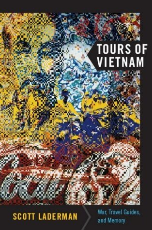Tours of Vietnam: War, Travel Guides, and Memory Scott Laderman
