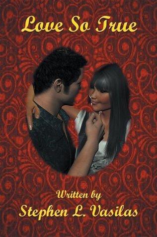 Love So True  by  Stephen L. Vasilas