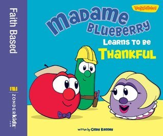 Madame Blueberry Learns to Be Thankful / VeggieTales (Big Idea Books)  by  Cindy Kenney