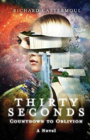 Thirty Seconds Countdown to Oblivion  by  Richard Cattermoul